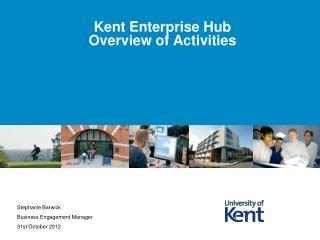 Kent Enterprise Hub  Overview of Activities