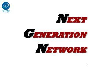 N EXT  G ENERATION  N ETWORK