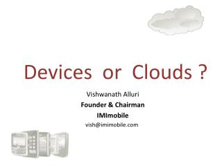 Devices or  Clouds ?