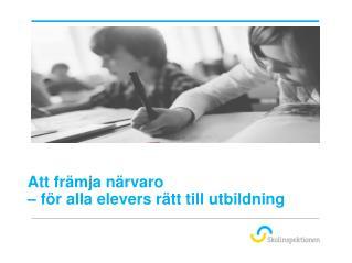 Att främja närvaro – för alla elevers rätt till utbildning