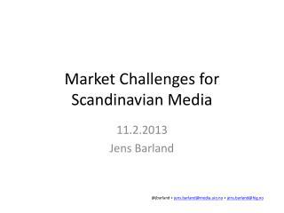 Market Challenges for Scandinavian Media