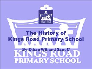 The History of  Kings Road Primary School