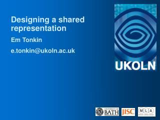 Designing a shared representation Em Tonkin e.tonkin@ukoln.ac.uk