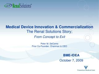 Medical Device Innovation  Commercialization The Renal Solutions Story;  From Concept to Exit   Peter M. DeComo Prior Co