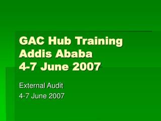 GAC Hub Training Addis Ababa 4-7 June 2007