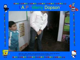 """I . A .P .  """" Merry Dopson """""""