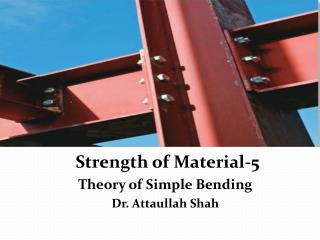 Strength of Material-5 Theory of Simple Bending Dr. Attaullah Shah