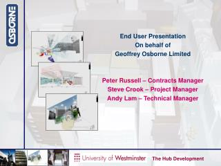End User Presentation On behalf of Geoffrey Osborne Limited Peter Russell – Contracts Manager