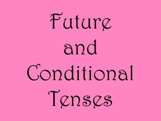 Future  and Conditional Tenses