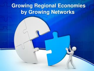 Growing Regional Economies by Growing Networks