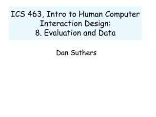 ICS 463, Intro to Human Computer Interaction Design:  8. Evaluation and Data