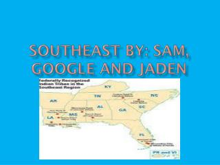 Southeast by:  S am,  G oogle and  J aden