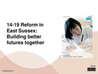 14-19 Reform in East Sussex: Building better futures together