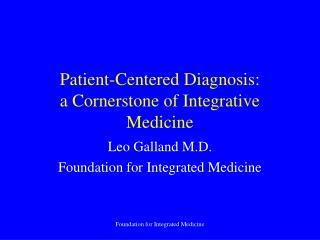 Patient-Centered Diagnosis:  a Cornerstone of Integrative Medicine