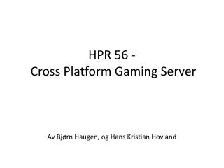 HPR 56 -  Cross Platform Gaming Server