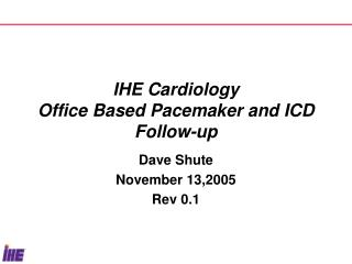 IHE Cardiology Office Based Pacemaker and ICD Follow-up