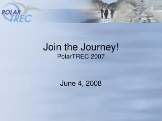 Join the Journey! PolarTREC 2007