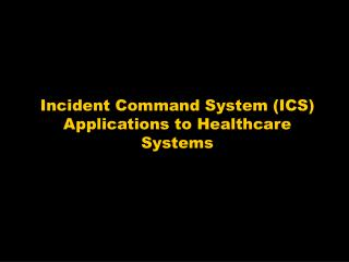 Incident Command System (ICS) Applications to Healthcare Systems