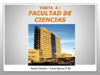 VISITA  A : FACULTAD DE  CIENCIAS