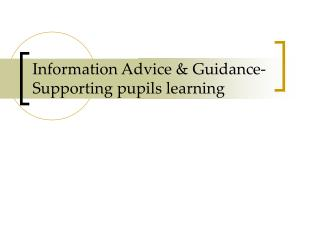 Information Advice & Guidance- Supporting pupils learning