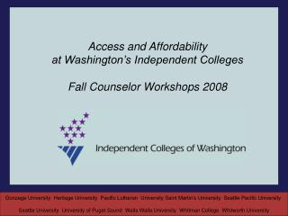 Access and Affordability at Washington's Independent Colleges Fall Counselor Workshops 2008