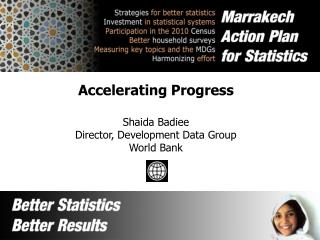 Accelerating Progress Shaida Badiee Director, Development Data Group World Bank