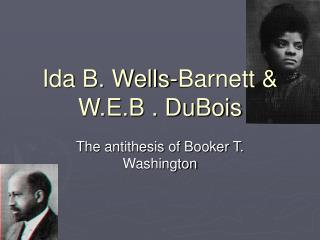 Ida B. Wells-Barnett & W.E.B . DuBois
