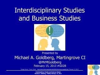 Presented by Michael A. Goldberg, Martingrove CI @MrMGoldberg February 15, 2013 #GD2B