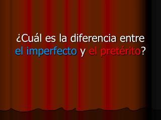 ¿Cuál es la diferencia entre  el imperfecto y el pretérito ?