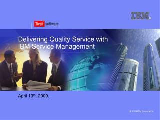 Delivering Quality Service with IBM Service Management