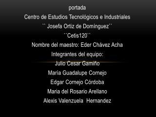 portada Centro de Estudios Tecnológicos e Industriales `` Josefa Ortiz de Domínguez`` ``Cetis120``