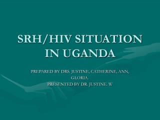 SRH/HIV SITUATION IN UGANDA