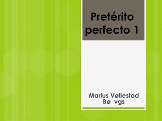 Pretérito perfecto  1