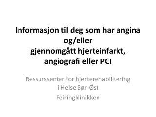 Informasjon til deg som har angina og/eller gjennomgått hjerteinfarkt,  angiografi  eller PCI