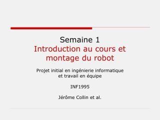 Semaine 1 Introduction au cours et  montage du robot