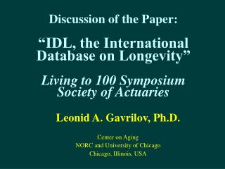 Leonid A. Gavrilov, Ph.D. Center on Aging  NORC and University of Chicago  Chicago, Illinois, USA