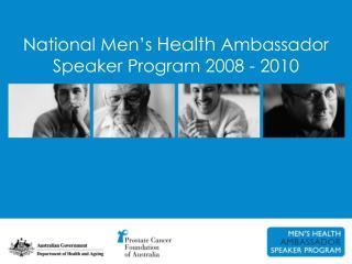 National Men s Health Ambassador Speaker Program 2008 - 2010