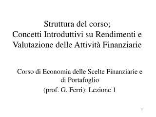 Struttura del corso; Concetti Introduttivi su Rendimenti e Valutazione delle Attività Finanziarie