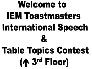 Welcome to   IEM  Toastmasters  International Speech &  Table Topics Contest (   3 rd  Floor)