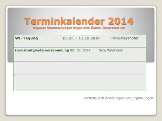 Terminkalender 2014 folgende Veranstaltungen liegen dem �sterr. Imkerbund vor