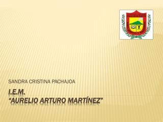 """I.E.M.  """"AURELIO ARTURO MARTÍNEZ"""""""