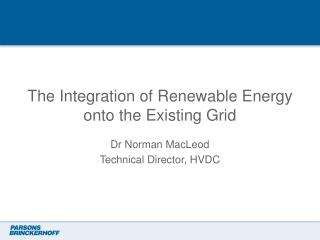 The Integration of Renewable Energy onto the Existing Grid