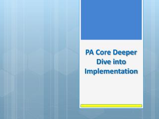 PA Core Deeper Dive into Implementation
