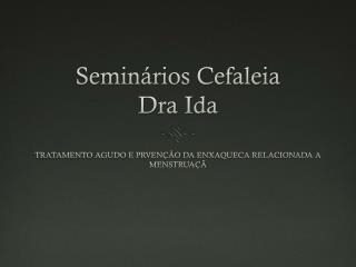 Semin á rios  Cefaleia Dra Ida