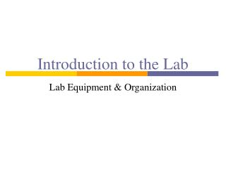 Introduction to the Lab Lab Equipment & Organization