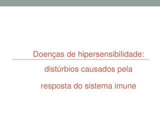 Doen�as de hipersensibilidade: dist�rbios causados pela  resposta do sistema imune