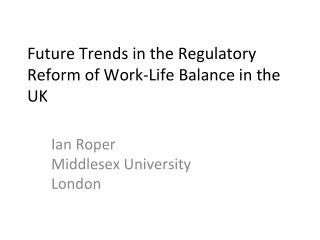 Future Trends in the Regulatory Reform of Work-Life Balance in the UK