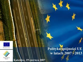Polityka spójności UE  w latach 2007 - 2013