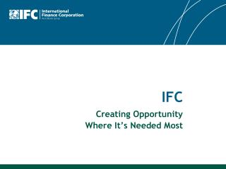IFC Creating Opportunity Where It�s Needed Most