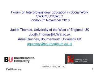 Forum on Interprofessional Education in Social Work SWAP/JUCSWEC  London 8 th  November 2010